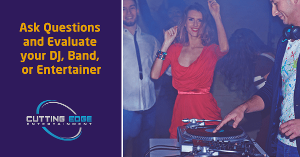 Ask Questions: Evaluate your DJ, Band, or Entertainer