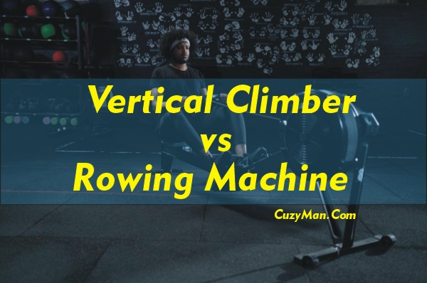 Vertical Climber Vs Rowing Machine
