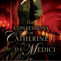 [Book Review] The Confessions of Catherine De Medici by C. W. Gortner