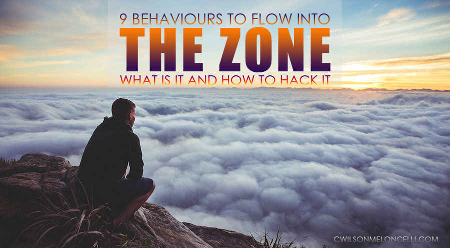 9 Behaviours to Flow into the Zone | What is It and How to Hack it