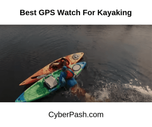 Best GPS Watch For Kayaking