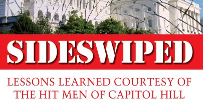 Sideswiped: Lessons Learned Courtesy of the Hit Men of Capitol Hill, Bob Ney Book, Sideswiped, Bob Ney Book, Ohio Politics, Politics Books 2013, Jack Abramoff Scandal, Jack Abramoff 2013