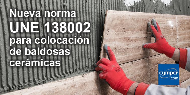 Norma UNE 138002 Reglas generales para la ejecución de revestimientos con baldosas cerámicas por adherencia