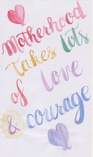 motherhood takes courage and love