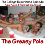The Greasy Pole 0007 – The College Experience Episode