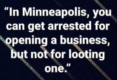in-minneapolis-can-get-arrested-for-opening-business-but-not-looting-one