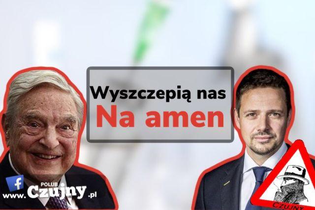 Trzaskowski z  Sorosem  wyszczepią nas na amen.