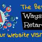 Best Ways To Retarget Visitors To Your Website, Offers, and Stores
