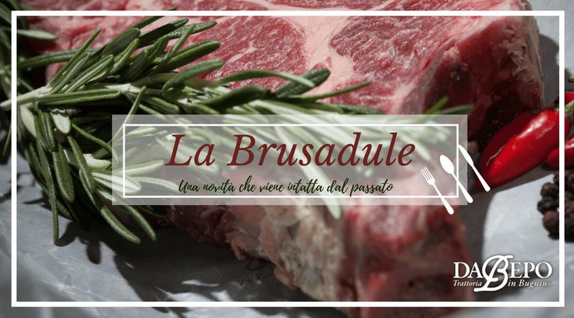 brusadule da bepo La Brusadule: una novità che viene intatta dal passato