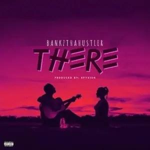 There - BankzThaHustler [Single]