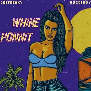 Whine Ponnit - Joefreaky ft. Gucci Boy 300