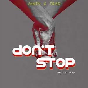 Don't Stop - Jamin ft. Trad