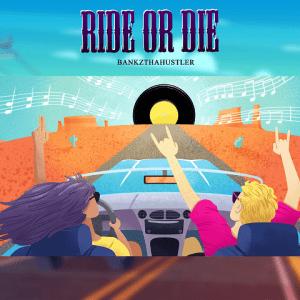 Ride or Die - Bankzthahustler 480