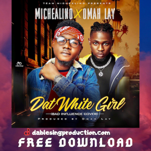 Dat White Girl (Bad Influence Cover) Michealino x Omah Lay480