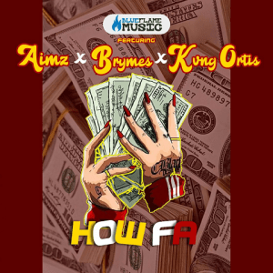 How Fa - Kvng Ortis featuring Aimz, Brymes 480