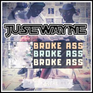 Broke Ass - Jusewayne 480