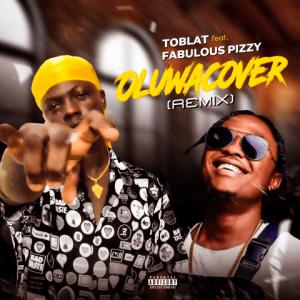 Oluwacover (Remix) - Toblat ft. Fabulous Pizzy 480