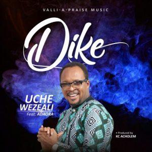 Dike - Uche Wezeali ft. Adaora