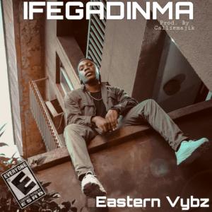 Ifegadinma - Eastern Vybz