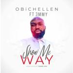 Show Me Way - Obichellen ft. 3mmy