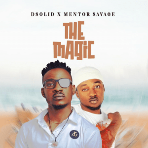 The Magic - Dsolid ft. Mentor Savage