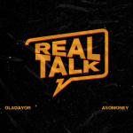 Real Talk - Oladayor featuring Asomoney