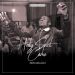 Holy Spirit Come - Zion Malachi