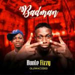 Badman - Kunle Fizzy ft. Oluwacoded