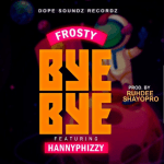 Bye Bye - Frosty Featuring Hannyphizzy