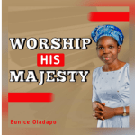 Worship His Majesty - Eunice Oladapo