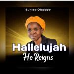 Hallelujah He Reigns - Eunice Oladapo