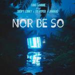 Nor Be So - King Sammie featuring Skopy Lonky, OG Hyper, Jamaad
