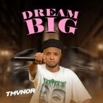 Dream Big - Tmynor