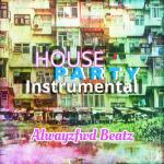 House Party Instrumetal - Alwayzfwd Beatz