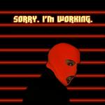 Sorry. I'm working. - Cephas