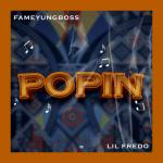 Popin - Fameyungboss featuring Lil Fredo