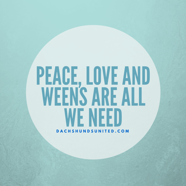 Peace, love and weens are all we need