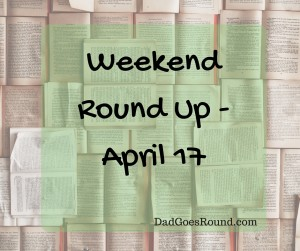 Weekend Round Up - April 17