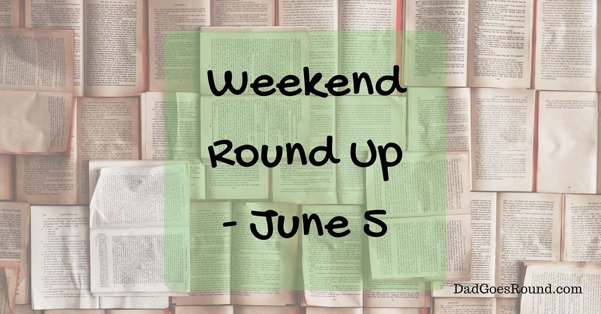 Weekend Round Up - June 5