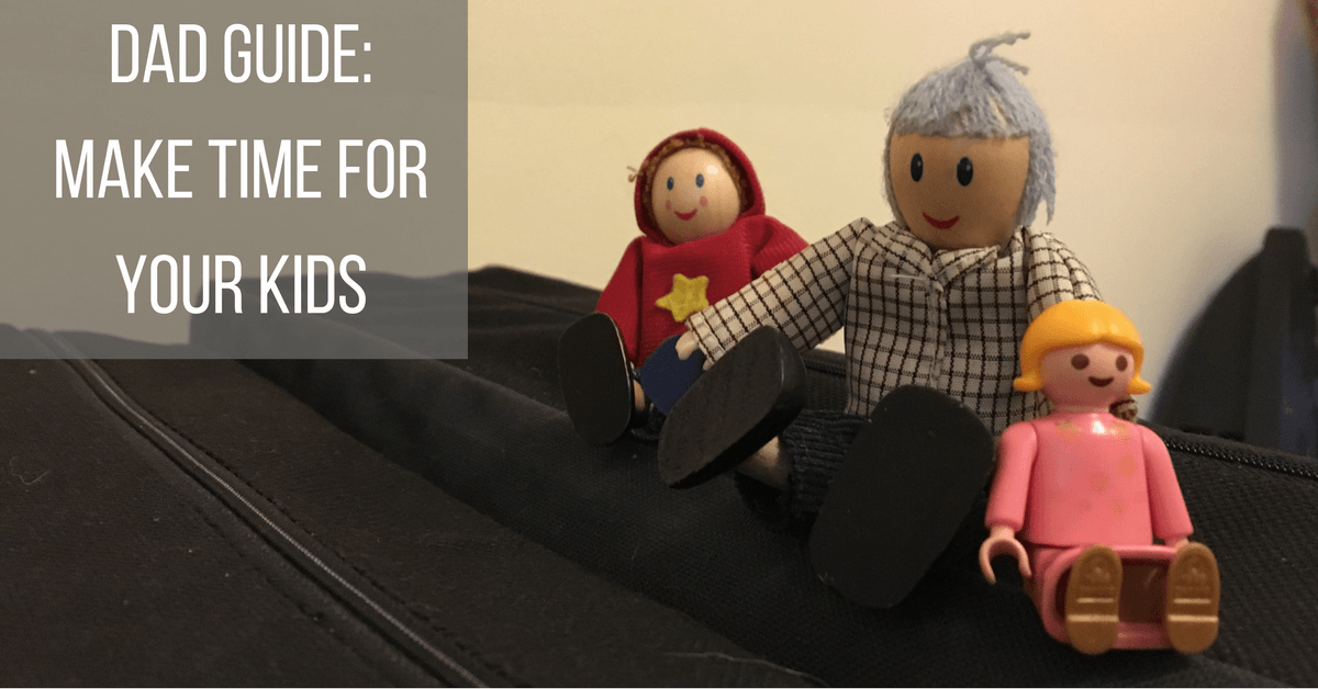 Image of toy people with text :dad guide; Make time for your kids