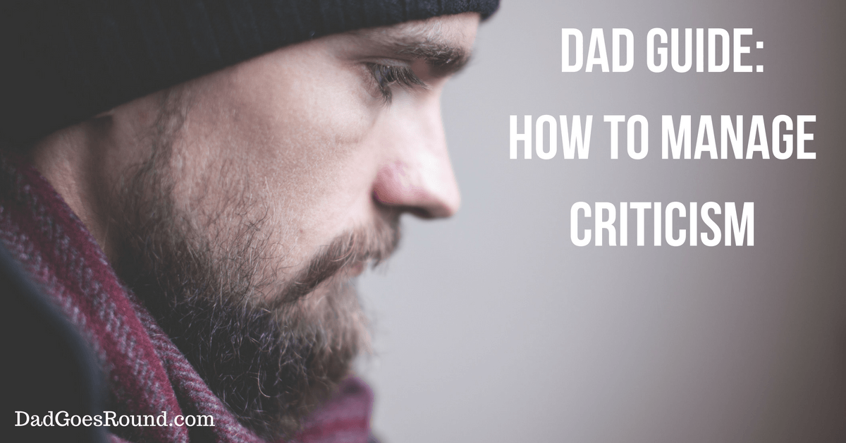 Dad Guide: How to Manage Criticism