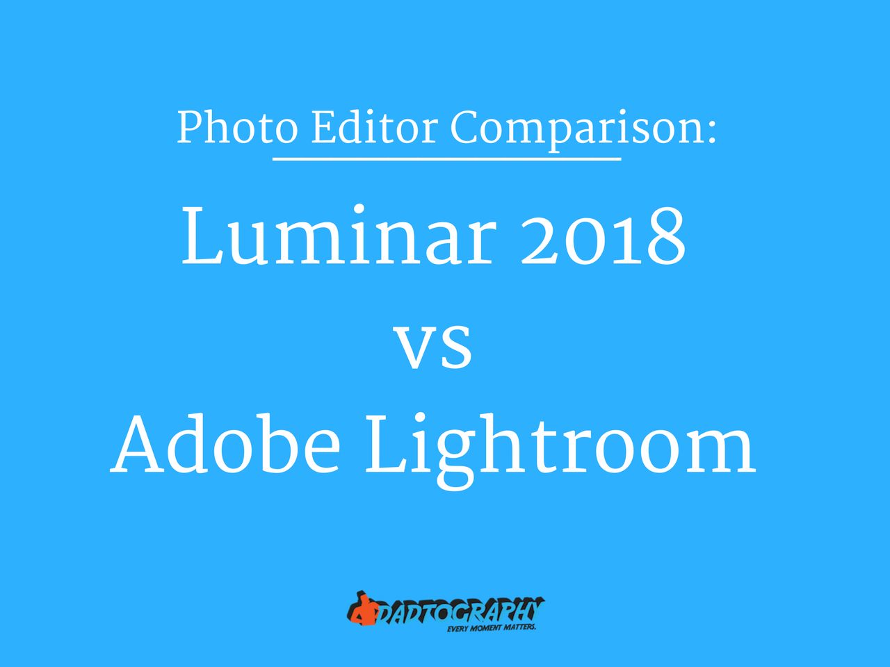 Photo Editor Compare Luminar 2018 vs Adobe Lightroom