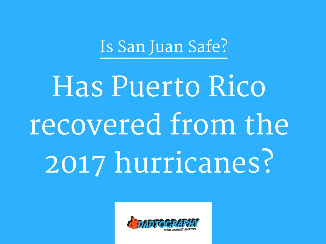 Is San Juan Safe - Has Puerto Rico recovered?