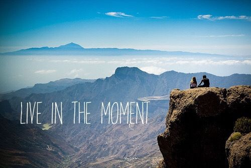 Live in the moment. Stop worrying