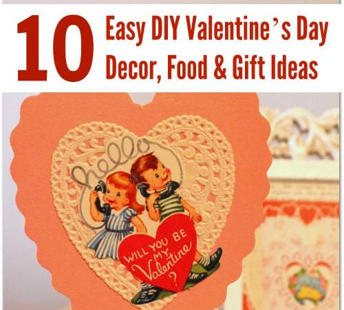 10 Easy Valentine's Day DIY Decorating, Food & Gift Ideas