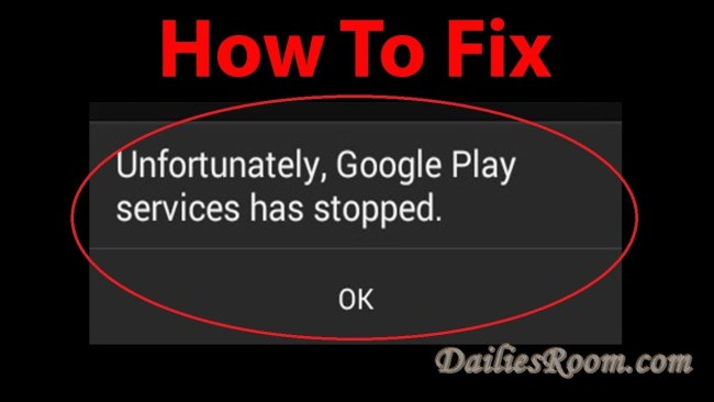 "How to Fix the error ""Unfortunately Google play services has stopped"" on Android"