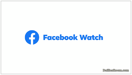 Facebook Watch: How To Watch Videos On Facebook