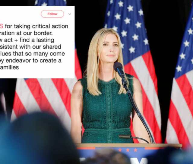 Ivanka Trump Thanks Her Dad For Ending His Own Family Separation Policy