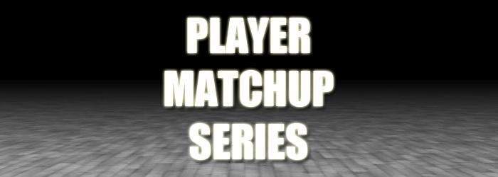 Week 1 – Player Matchup Series – Oct 28, 2014 – Nov 02, 2014