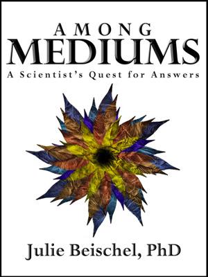 Among Mediums by Julie Beischel
